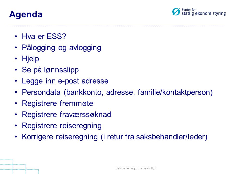 Agenda Hva er ESS Pålogging og avlogging Hjelp Se på lønnsslipp
