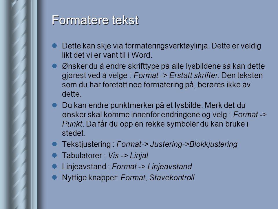 Formatere tekst Dette kan skje via formateringsverktøylinja. Dette er veldig likt det vi er vant til i Word.