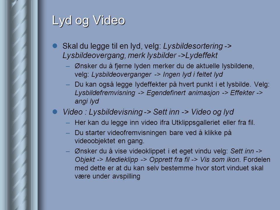 Lyd og Video Skal du legge til en lyd, velg: Lysbildesortering -> Lysbildeovergang, merk lysbilder ->Lydeffekt.