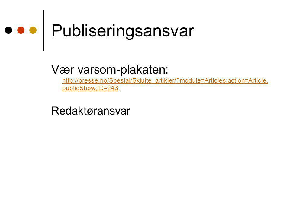 Publiseringsansvar Vær varsom-plakaten: http://presse.no/Spesial/Skjulte_artikler/ module=Articles;action=Article.publicShow;ID=243;