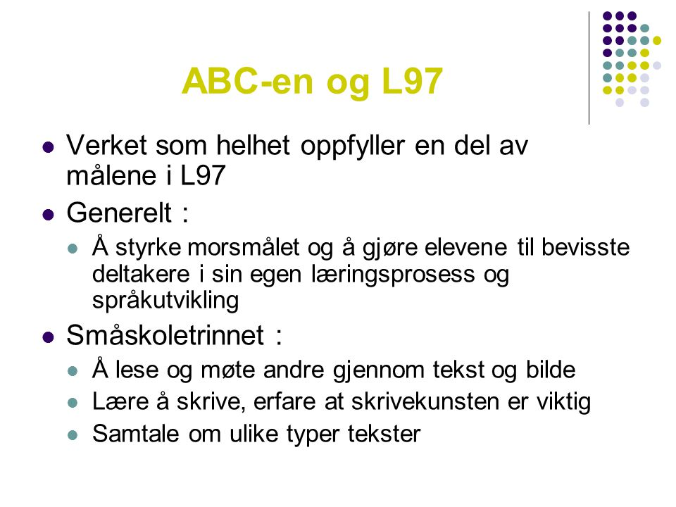 ABC-en og L97 Verket som helhet oppfyller en del av målene i L97