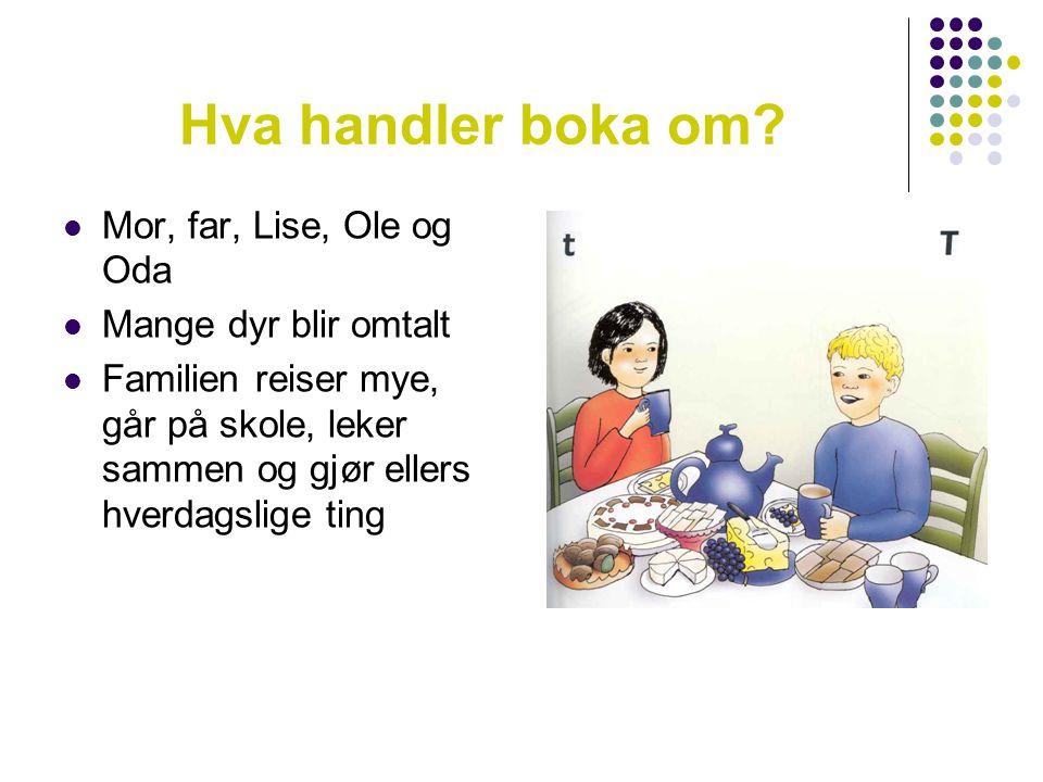 Hva handler boka om Mor, far, Lise, Ole og Oda Mange dyr blir omtalt