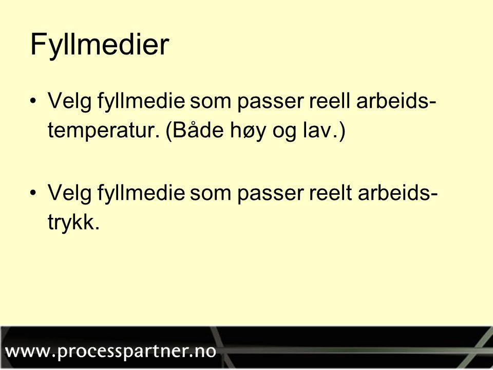 Fyllmedier Velg fyllmedie som passer reell arbeids- temperatur.