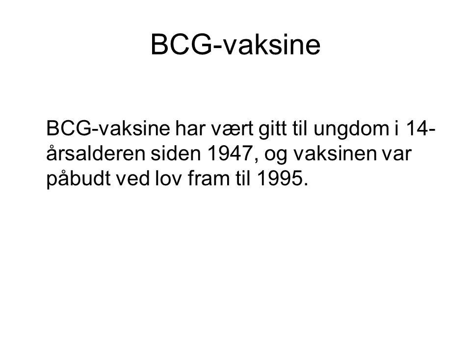 BCG-vaksine BCG-vaksine har vært gitt til ungdom i 14-årsalderen siden 1947, og vaksinen var påbudt ved lov fram til 1995.