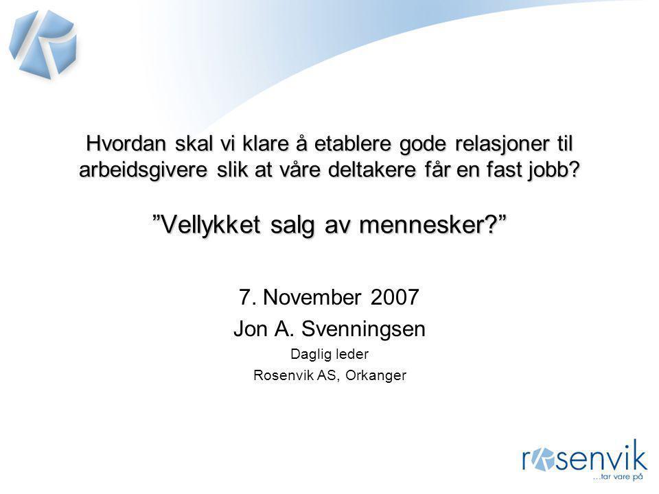 7. November 2007 Jon A. Svenningsen Daglig leder Rosenvik AS, Orkanger