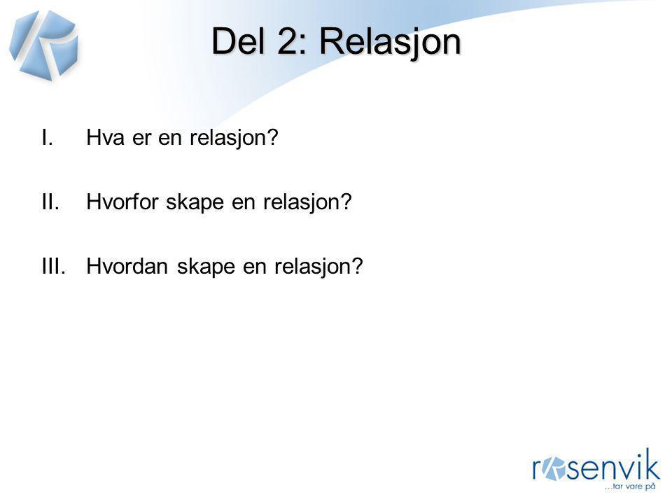 Del 2: Relasjon Hva er en relasjon Hvorfor skape en relasjon
