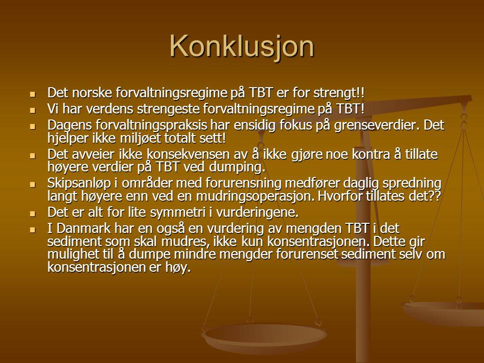 Konklusjon Det norske forvaltningsregime på TBT er for strengt!!
