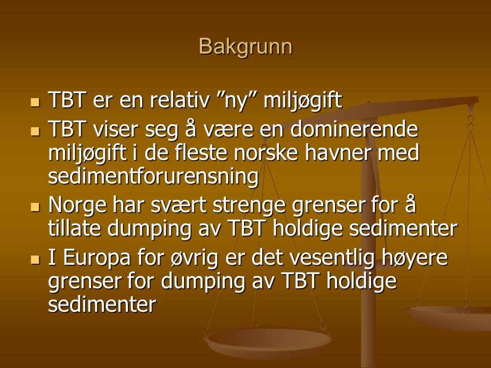 Bakgrunn TBT er en relativ ny miljøgift. TBT viser seg å være en dominerende miljøgift i de fleste norske havner med sedimentforurensning.