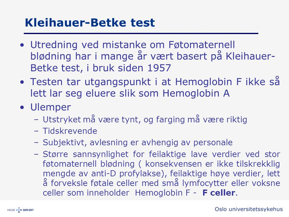 Kleihauer-Betke test Utredning ved mistanke om Føtomaternell blødning har i mange år vært basert på Kleihauer-Betke test, i bruk siden 1957.