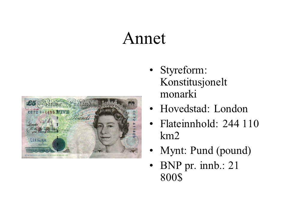 Annet Styreform: Konstitusjonelt monarki Hovedstad: London