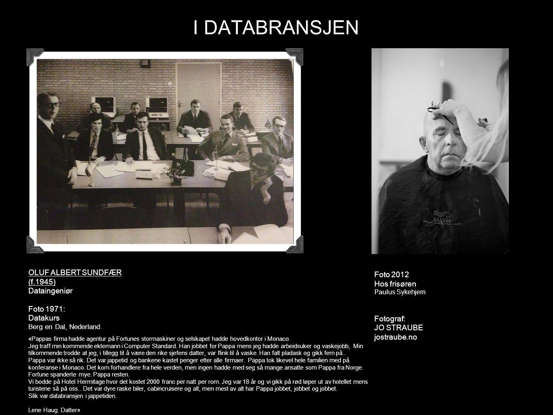 I DATABRANSJEN OLUF ALBERT SUNDFÆR (f.1945) Foto 2012 Hos frisøren