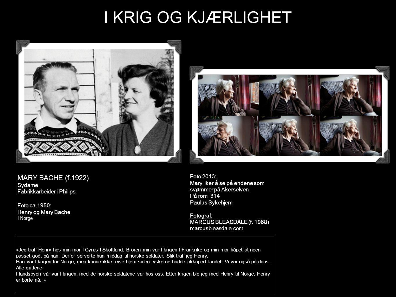 I KRIG OG KJÆRLIGHET MARY BACHE (f.1922) Foto 2013: Sydame