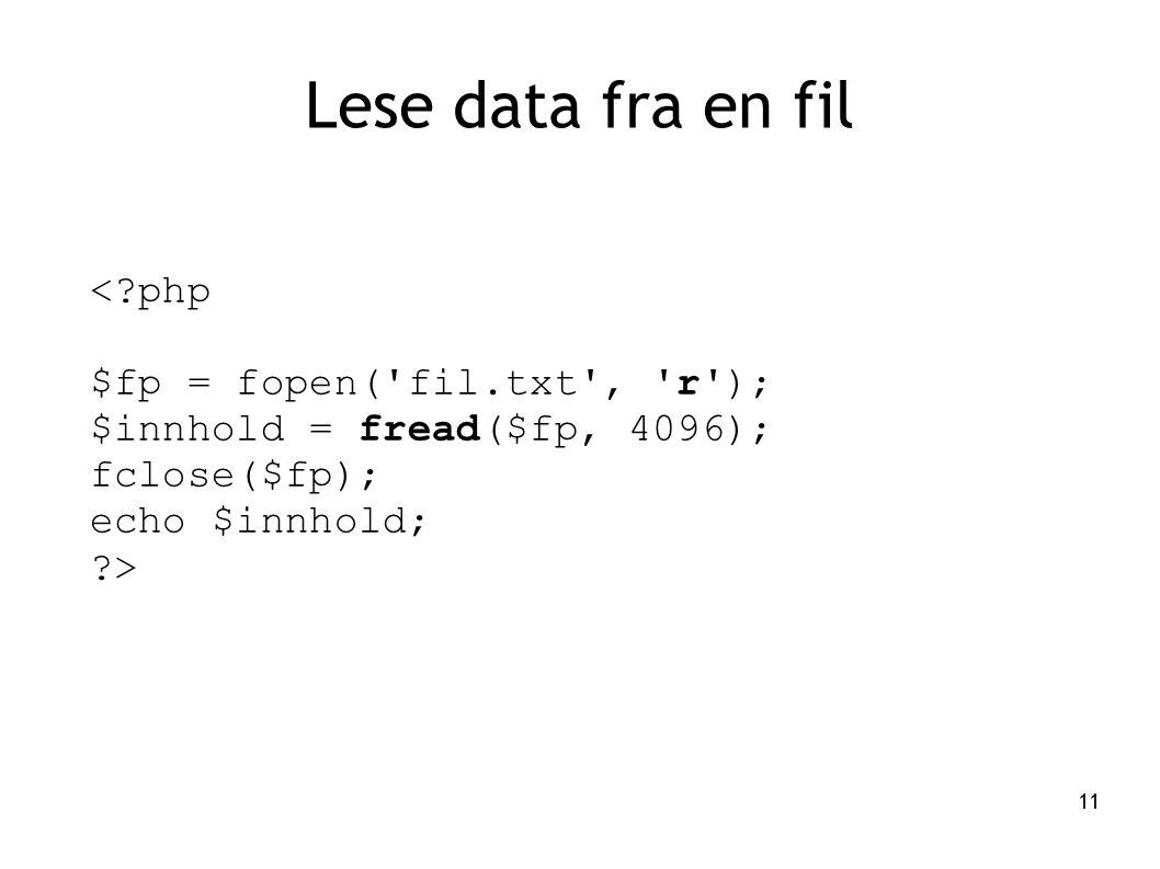 Lese data fra en fil < php $fp = fopen( fil.txt , r );