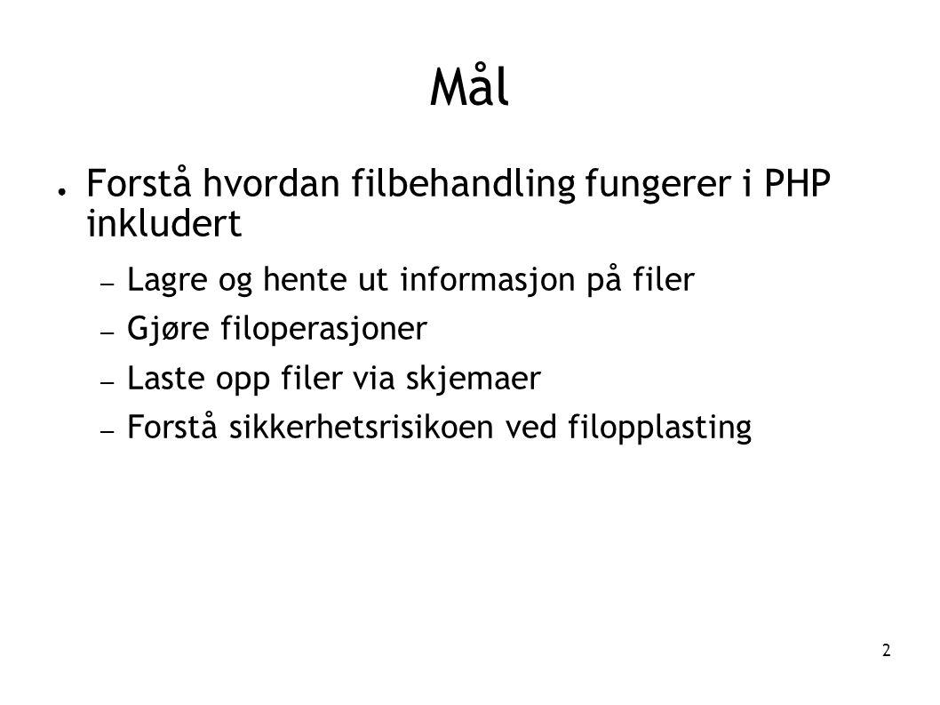 Mål Forstå hvordan filbehandling fungerer i PHP inkludert