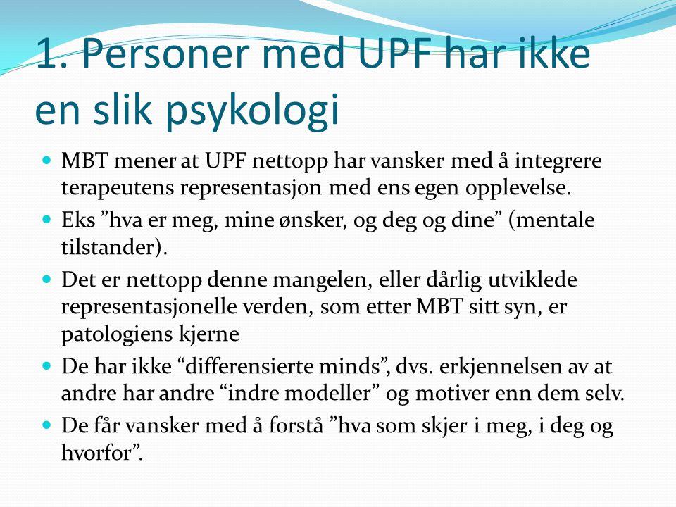 1. Personer med UPF har ikke en slik psykologi