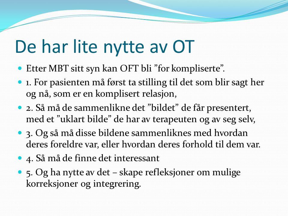 De har lite nytte av OT Etter MBT sitt syn kan OFT bli for kompliserte .