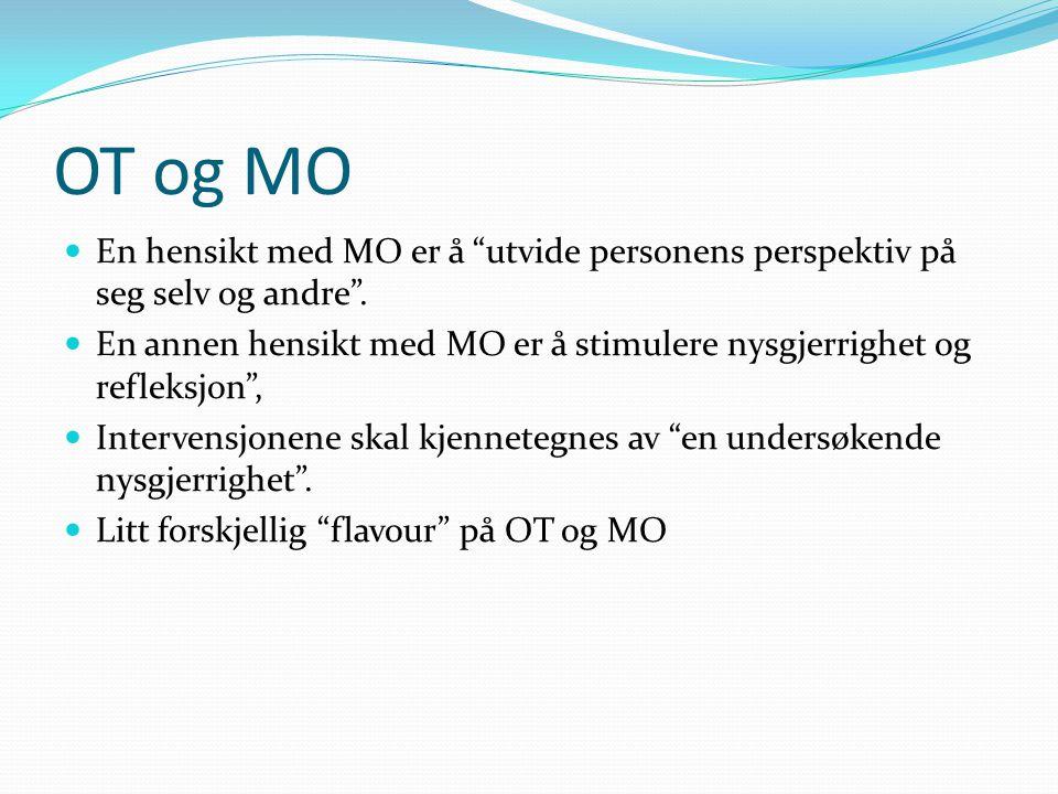 OT og MO En hensikt med MO er å utvide personens perspektiv på seg selv og andre .