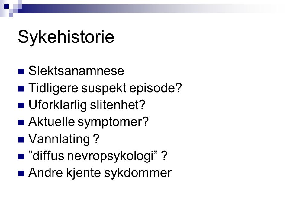 Sykehistorie Slektsanamnese Tidligere suspekt episode