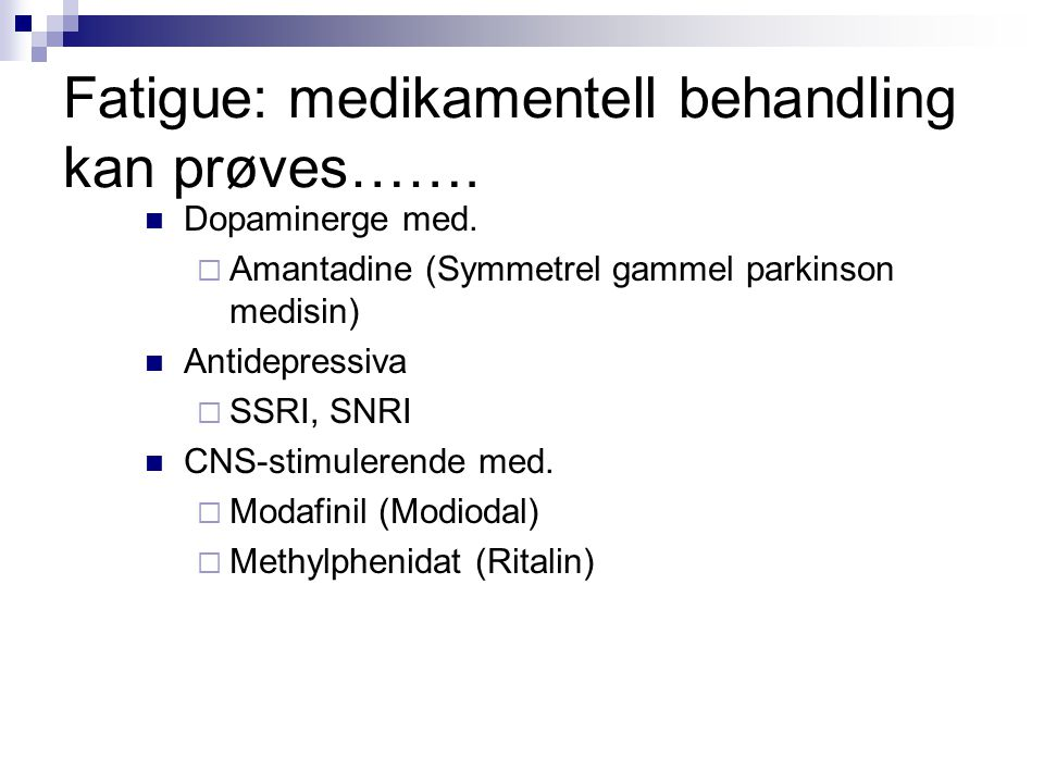 Fatigue: medikamentell behandling kan prøves…….