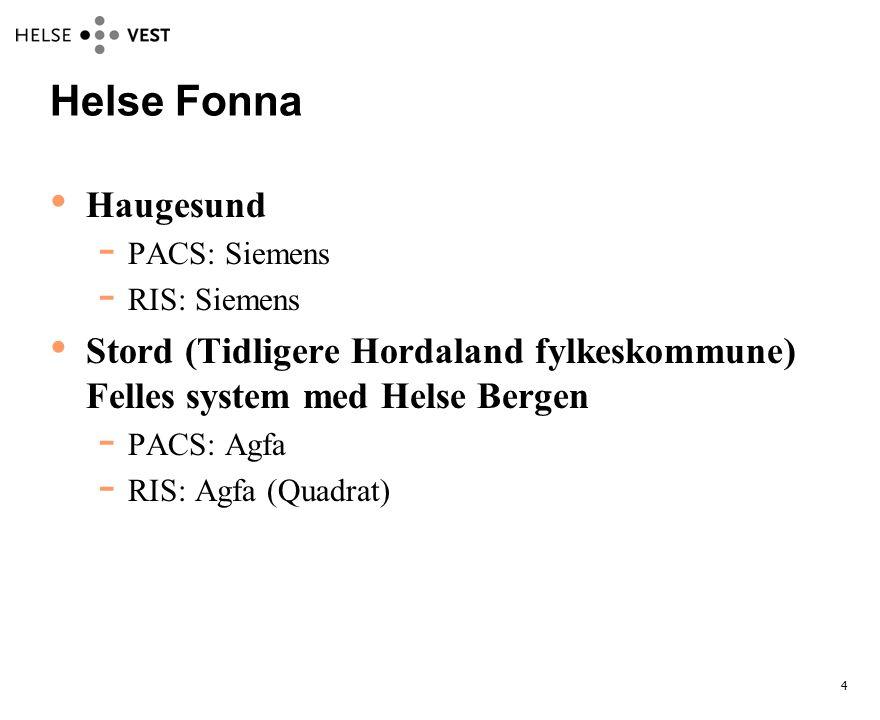 Helse Fonna Haugesund. PACS: Siemens. RIS: Siemens. Stord (Tidligere Hordaland fylkeskommune) Felles system med Helse Bergen.
