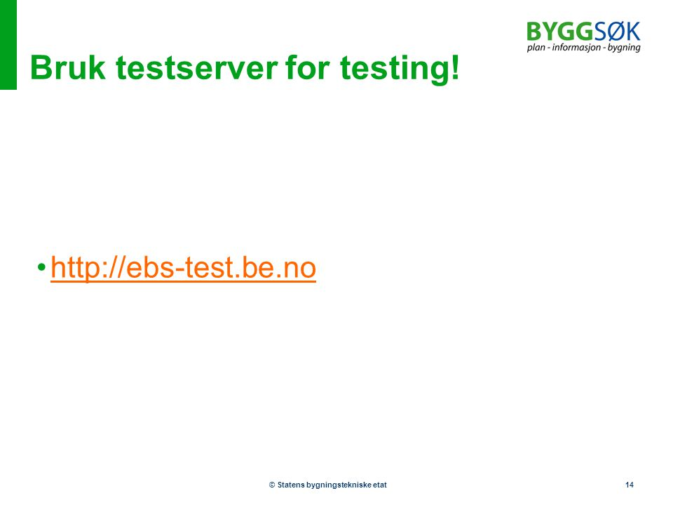 Bruk testserver for testing!