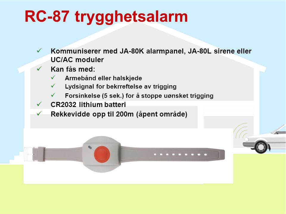 RC-87 trygghetsalarm Kommuniserer med JA-80K alarmpanel, JA-80L sirene eller UC/AC moduler. Kan fås med:
