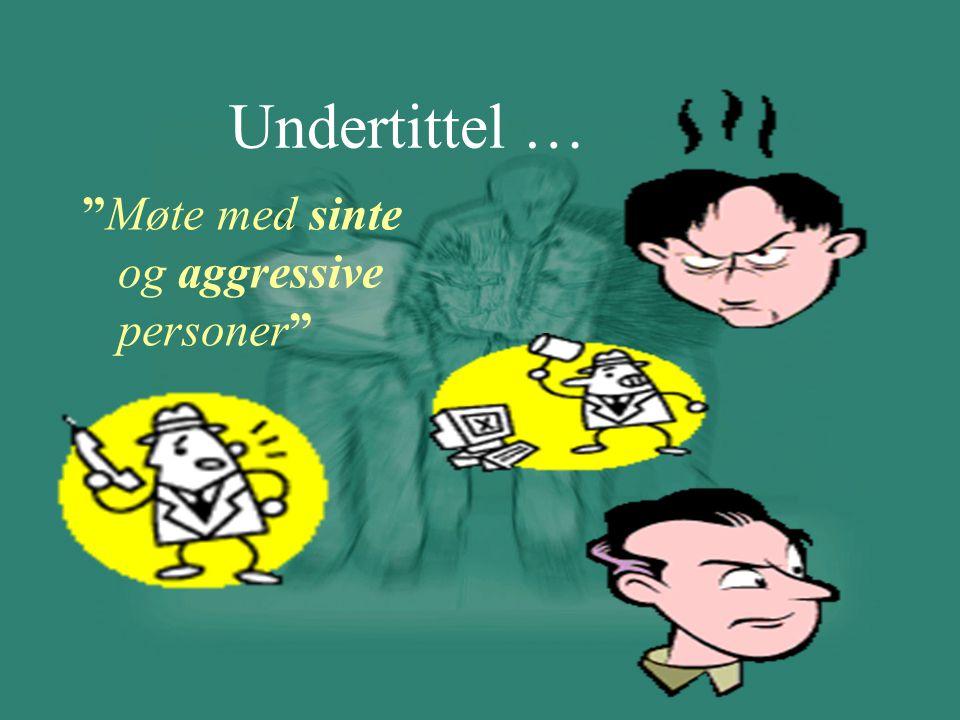 Undertittel … Møte med sinte og aggressive personer