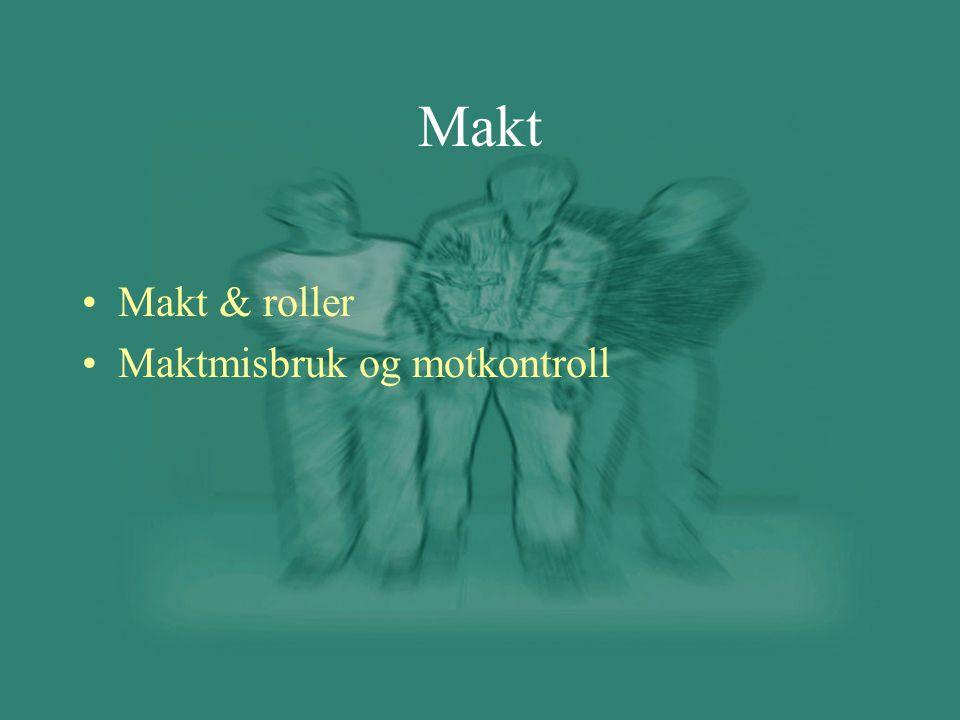 Makt Makt & roller Maktmisbruk og motkontroll