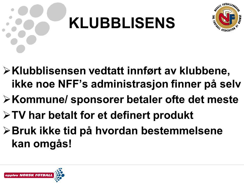 KLUBBLISENS Klubblisensen vedtatt innført av klubbene, ikke noe NFF's administrasjon finner på selv.
