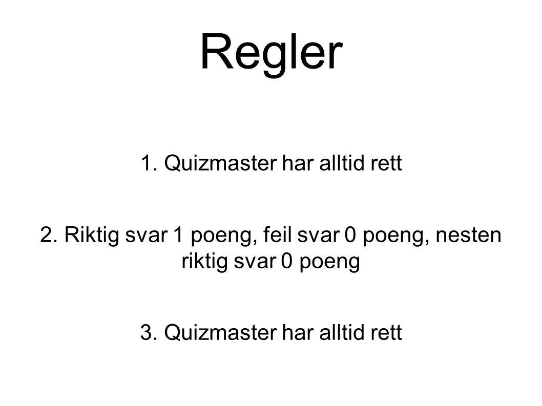 Regler 1. Quizmaster har alltid rett
