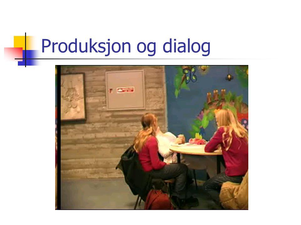 Produksjon og dialog
