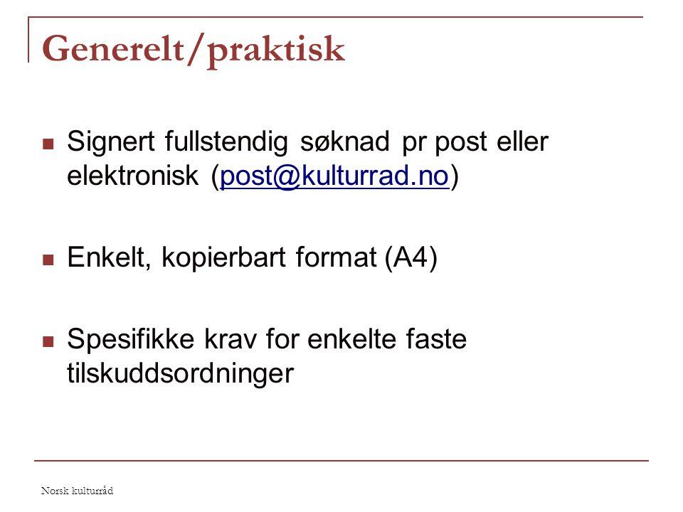 Generelt/praktisk Signert fullstendig søknad pr post eller elektronisk (post@kulturrad.no) Enkelt, kopierbart format (A4)
