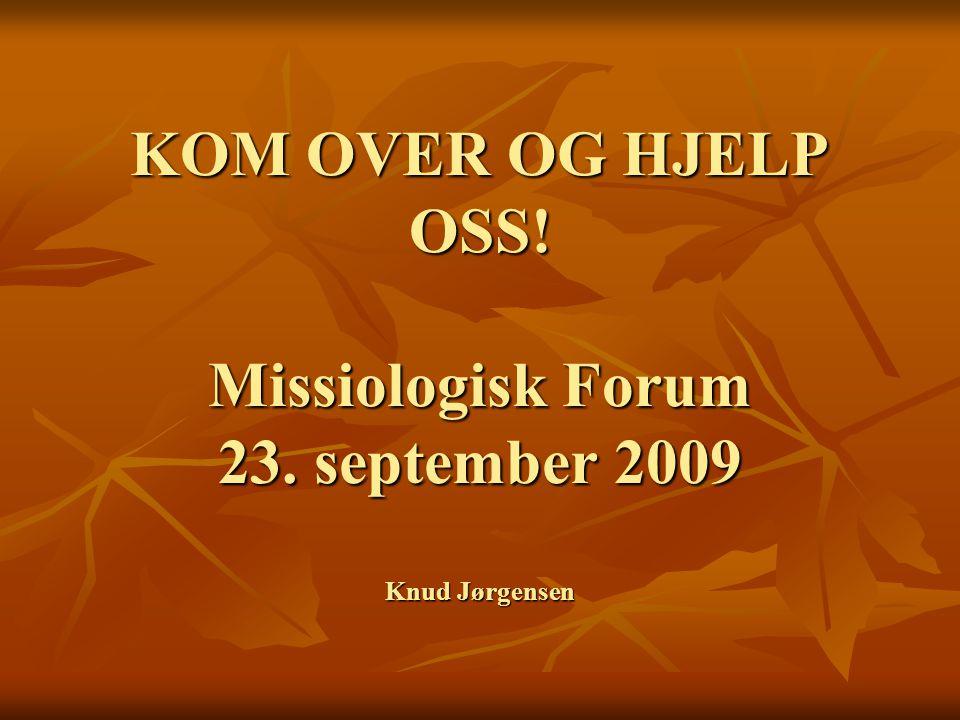 KOM OVER OG HJELP OSS. Missiologisk Forum 23