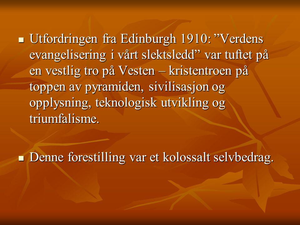 Utfordringen fra Edinburgh 1910: Verdens evangelisering i vårt slektsledd var tuftet på en vestlig tro på Vesten – kristentroen på toppen av pyramiden, sivilisasjon og opplysning, teknologisk utvikling og triumfalisme.