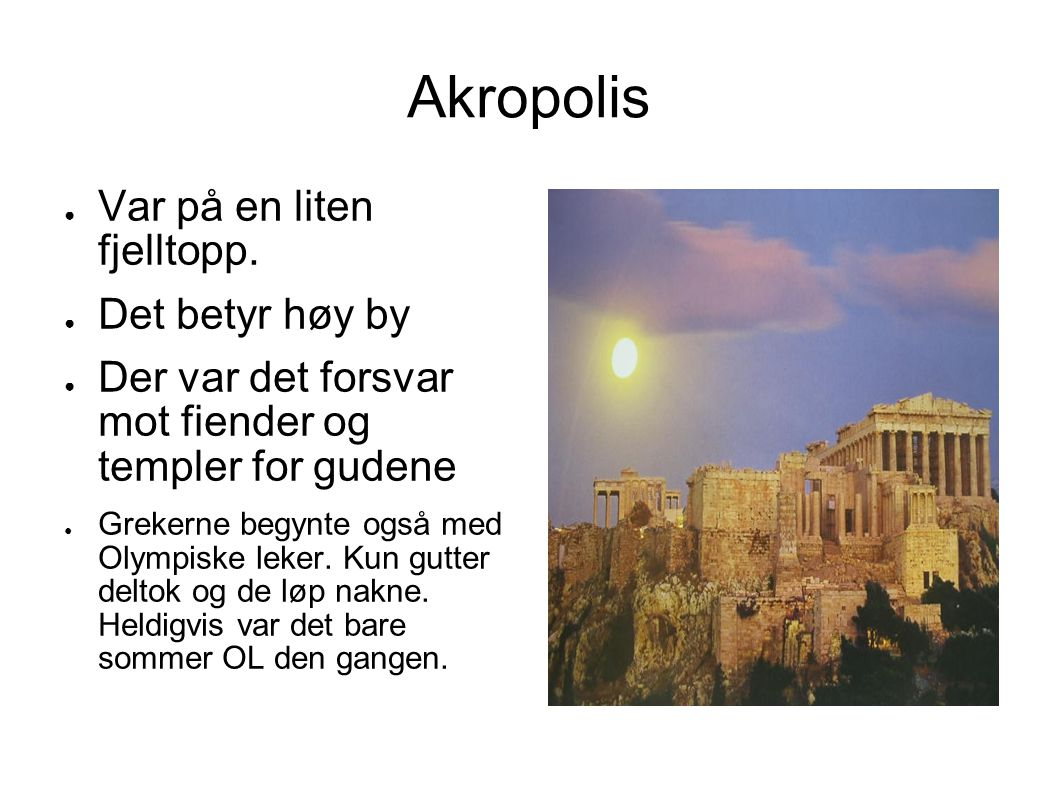 Akropolis Var på en liten fjelltopp. Det betyr høy by