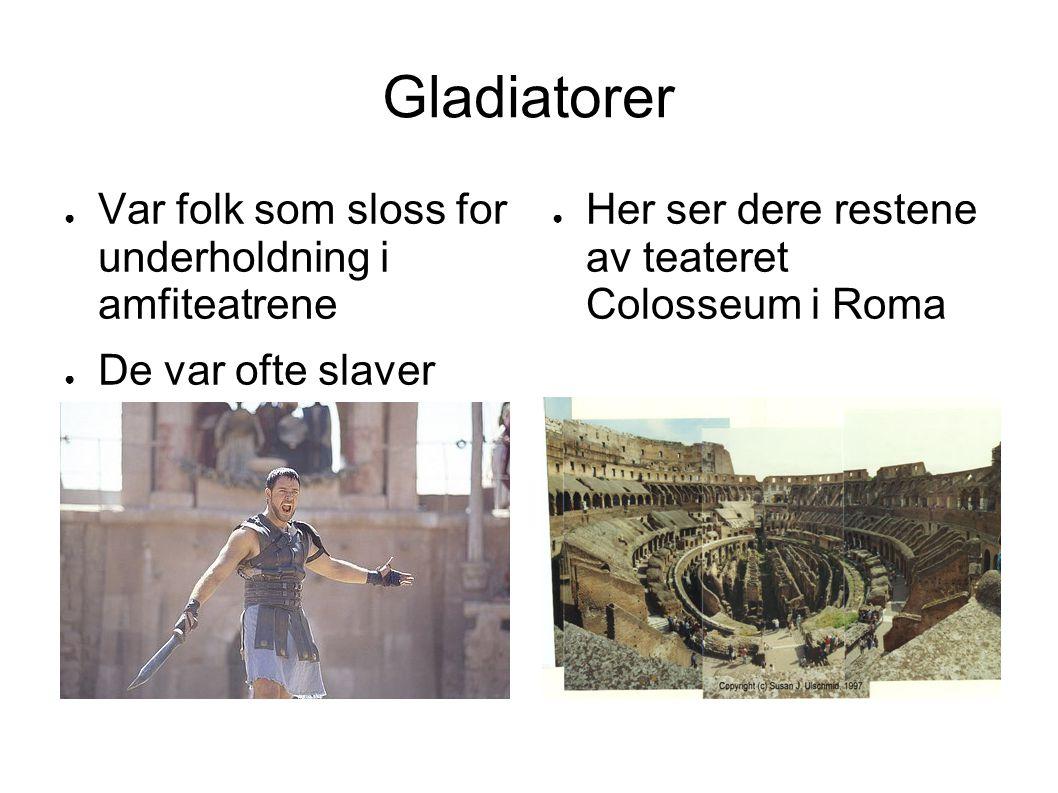 Gladiatorer Var folk som sloss for underholdning i amfiteatrene