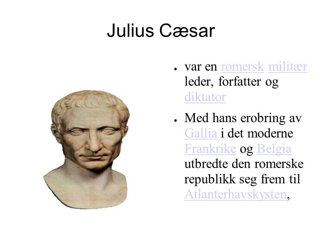 Julius Cæsar var en romersk militær leder, forfatter og diktator