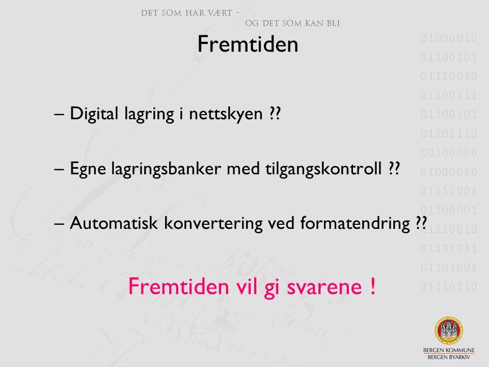 Fremtiden Fremtiden vil gi svarene ! Digital lagring i nettskyen