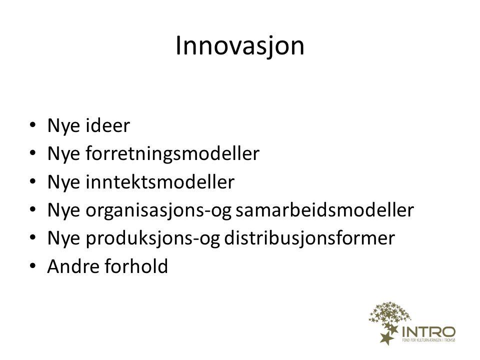 Innovasjon Nye ideer Nye forretningsmodeller Nye inntektsmodeller