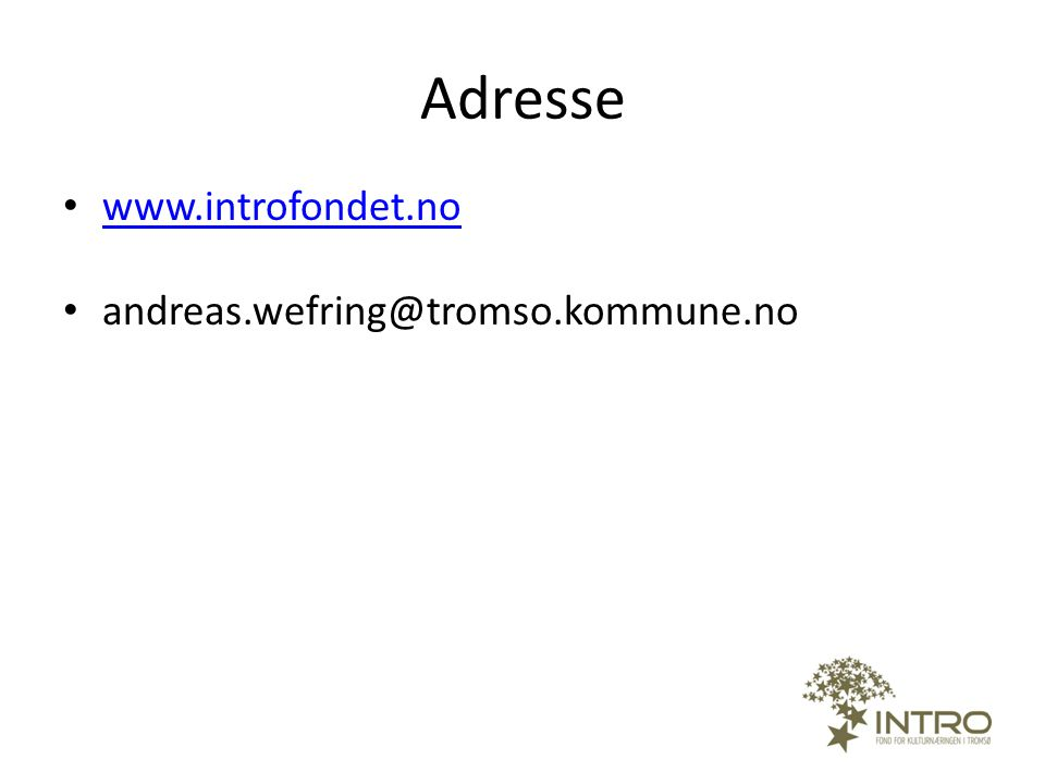 Adresse www.introfondet.no andreas.wefring@tromso.kommune.no 32