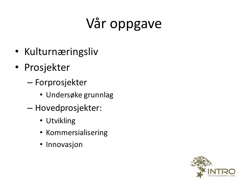 Vår oppgave Kulturnæringsliv Prosjekter Forprosjekter Hovedprosjekter: