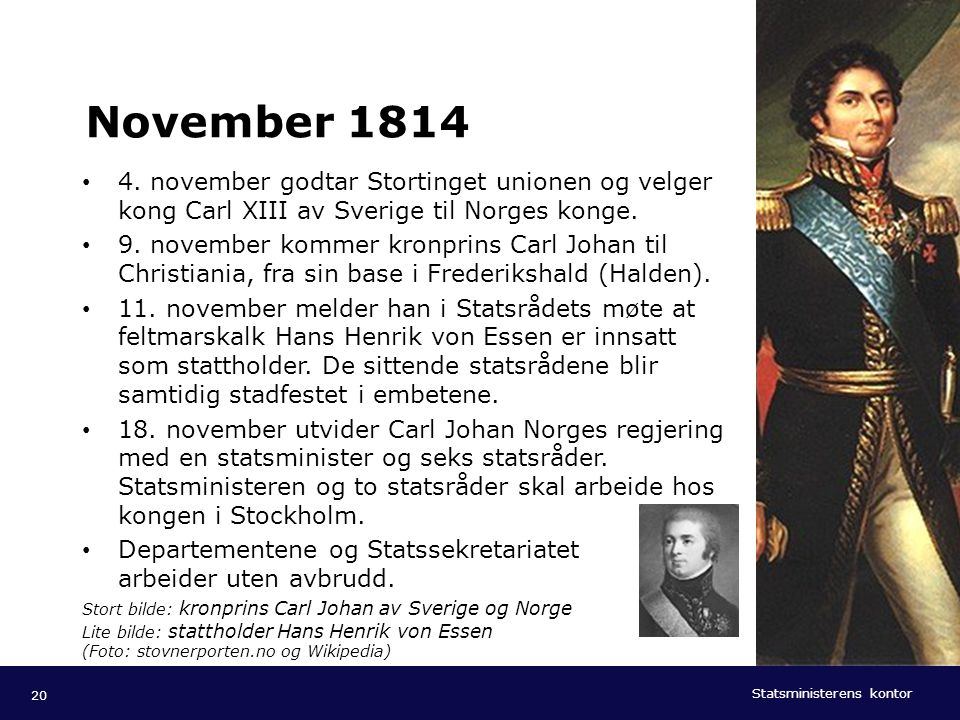 November 1814 4. november godtar Stortinget unionen og velger kong Carl XIII av Sverige til Norges konge.