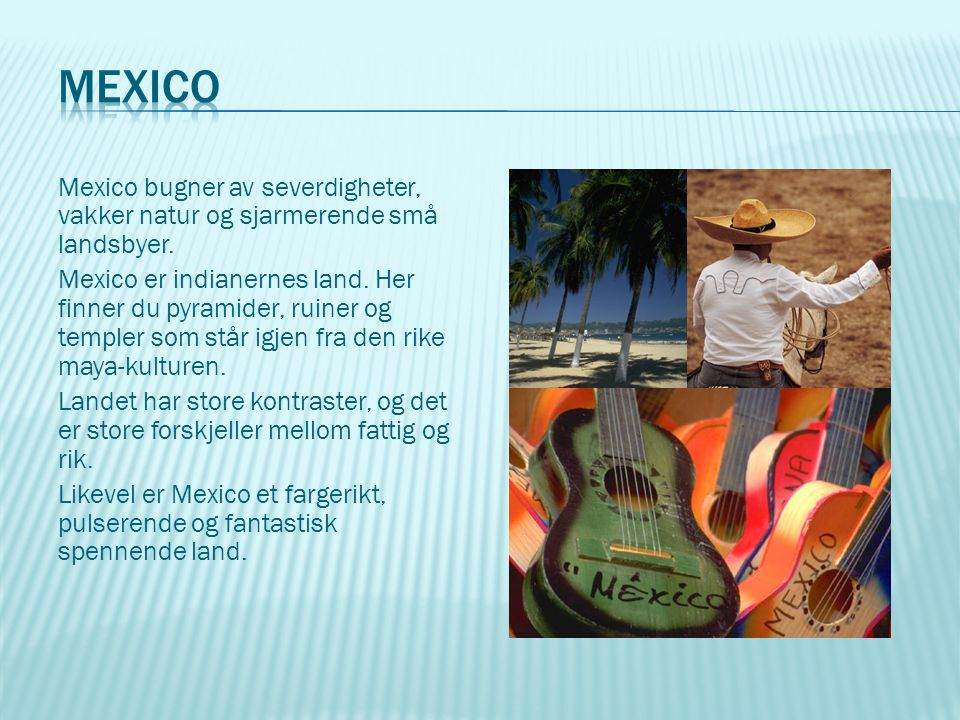Mexico Mexico bugner av severdigheter, vakker natur og sjarmerende små landsbyer.
