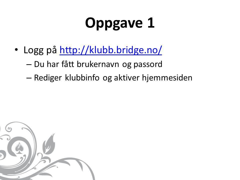 Oppgave 1 Logg på http://klubb.bridge.no/
