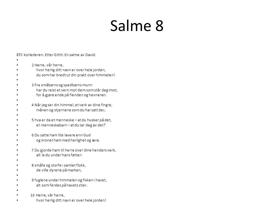 Salme 8 8Til korlederen. Etter Gittit. En salme av David.