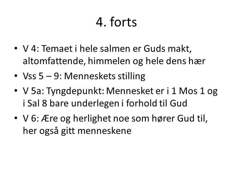 4. forts V 4: Temaet i hele salmen er Guds makt, altomfattende, himmelen og hele dens hær. Vss 5 – 9: Menneskets stilling.