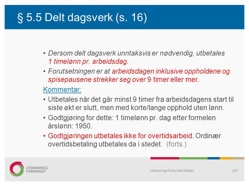 § 5.5 Delt dagsverk (s. 16) Dersom delt dagsverk unntaksvis er nødvendig, utbetales 1 timelønn pr. arbeidsdag.