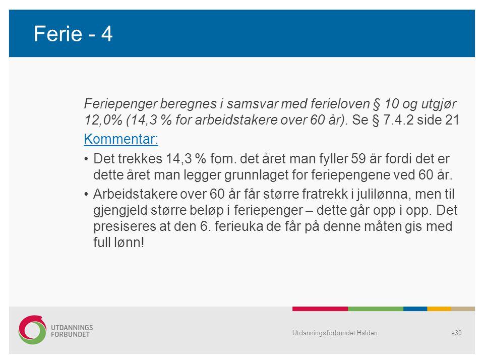 Ferie - 4 Feriepenger beregnes i samsvar med ferieloven § 10 og utgjør 12,0% (14,3 % for arbeidstakere over 60 år). Se § 7.4.2 side 21.
