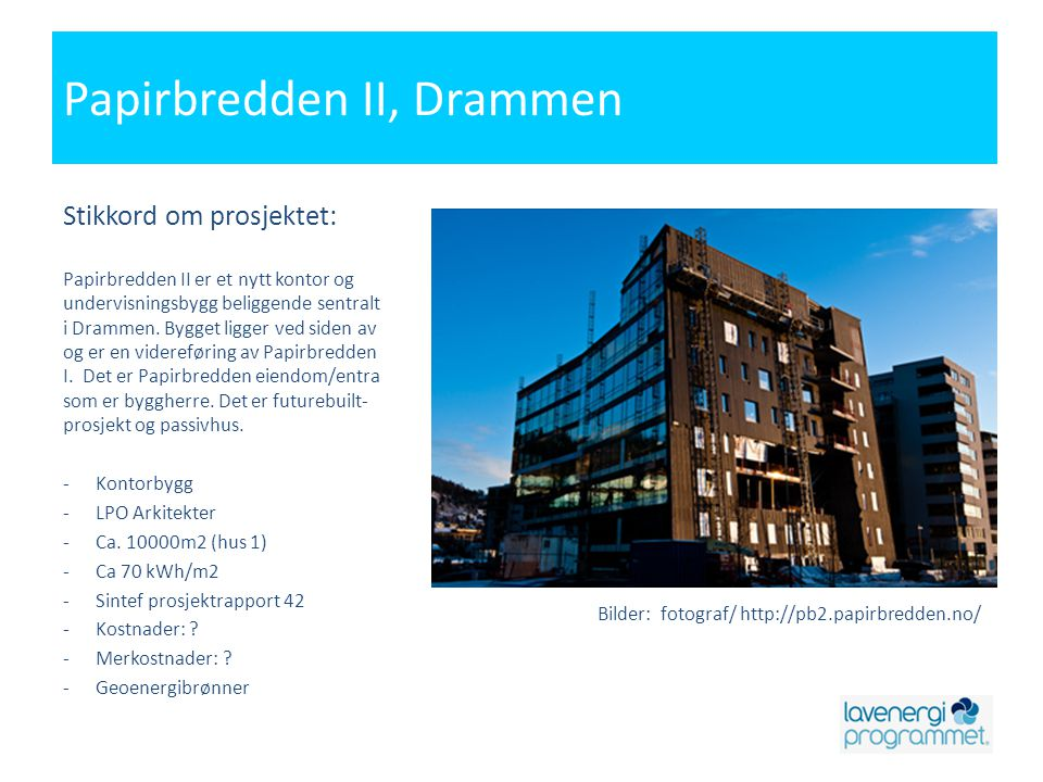 Papirbredden II, Drammen