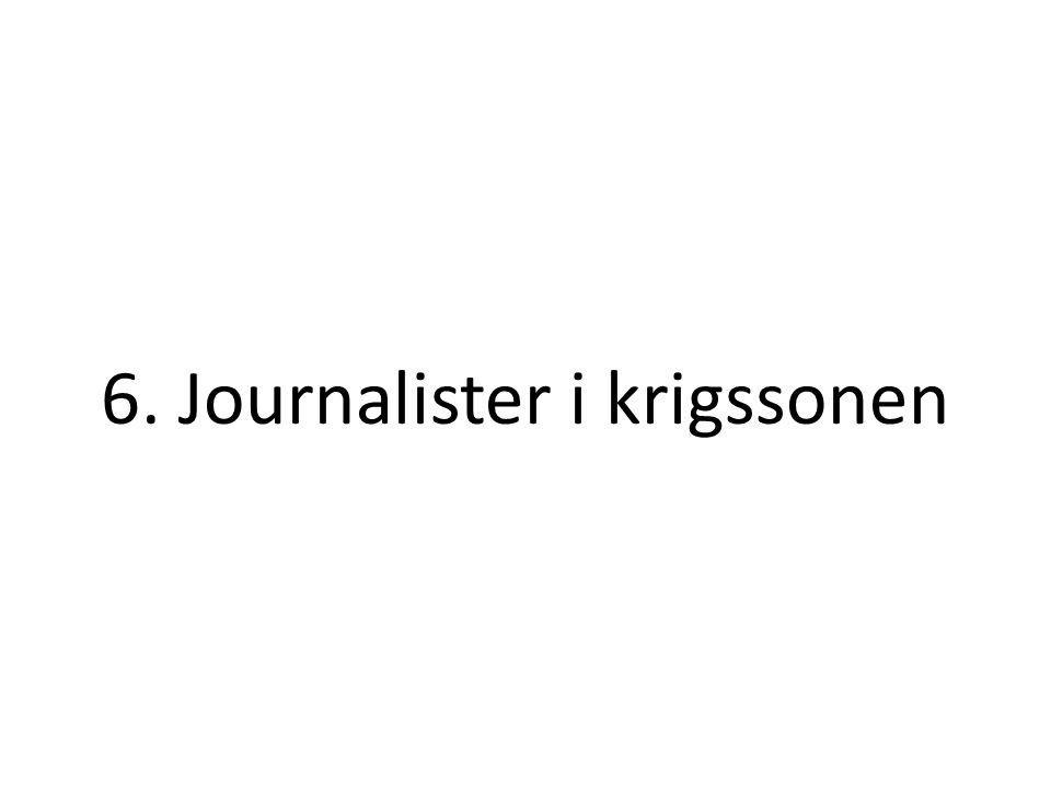 6. Journalister i krigssonen